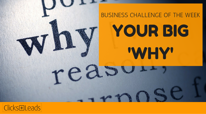 BUSINESS CHALLENGE OF THE WEEK - Your Big 'Why'