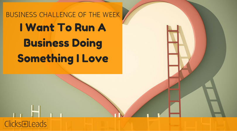 BUSINESS CHALLENGE OF THE WEEK - I Want To Run A Business Doing Something I Love