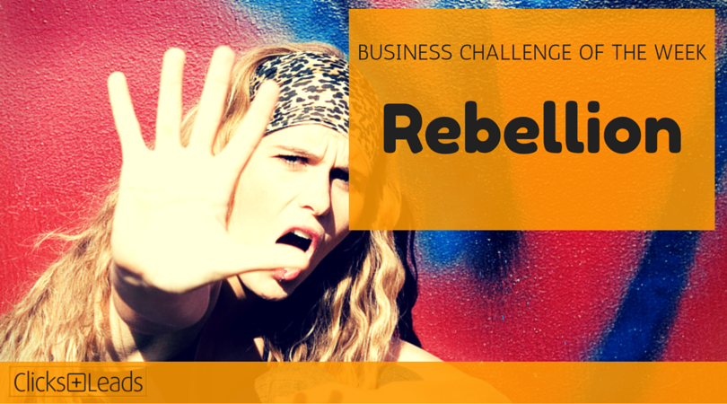 BUSINESS CHALLENGE OF THE WEEK - Rebellion