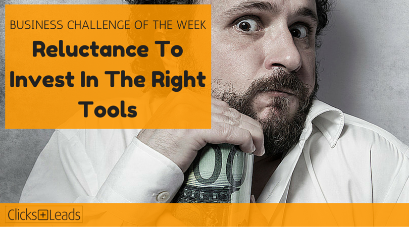 BUSINESS CHALLENGE OF THE WEEK - Reluctance To Invest In The Right Tools