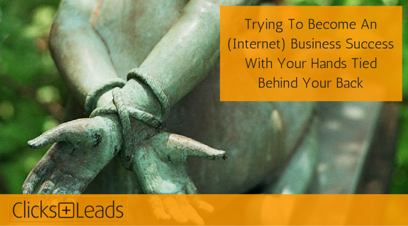 Trying To Become An (Internet) Business Success With Your Hands Tied Behind Your Back