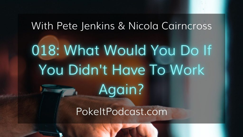 Poke It! 018 | What Would You Do If You Didn't Have To Work Again?
